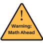 Warning- Math Ahead